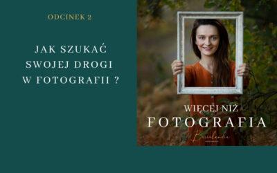 Odcinek 2.  Jak szukać swojej drogi w fotografii?
