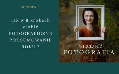 Odcinek 6. Jak w 9 krokach zrobić FOTOGRAFICZNE PODSUMOWANIE ROKU?