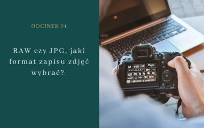 Odcinek 31. RAW czy JPG, jaki format zapisu zdjęć wybrać?