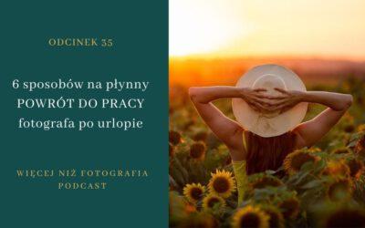 Odcinek 35. 6 sposobów na płynny POWRÓT DO PRACY fotografa po urlopie.