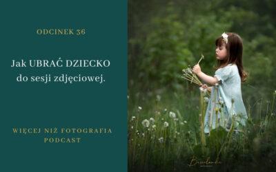 Odcinek 36. Jak ubrać dziecko do sesji zdjęciowej?