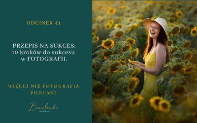 ODCINEK O41. PRZEPIS NA SUKCES. 10 kroków do sukcesu w FOTOGRAFII