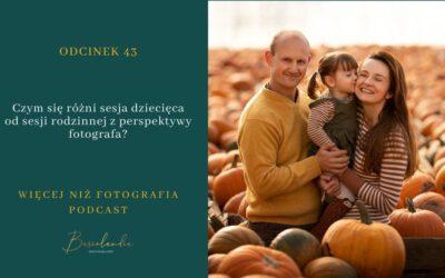 ODCINEK 43. Czym się różni sesja dziecięca od sesji rodzinnej z perspektywy fotografa?