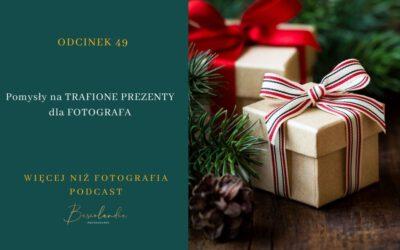 Odcinek 49. Pomysły na TRAFIONE PREZENTY dla FOTOGRAFA.