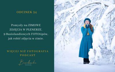 Odcinek 054. Pomysły na ZIMOWE  ZDJĘCIA W PLENERZE. 9 Basiolandiowych FOTOtipów,  jak robić zdjęcia w zimie. CZ.1