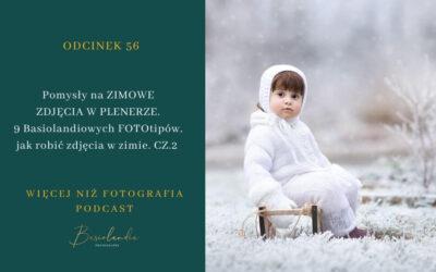 Odcinek 056. Pomysły na ZIMOWE  ZDJĘCIA W PLENERZE. 9 Basiolandiowych FOTOtipów,  jak robić zdjęcia w zimie. CZ.2