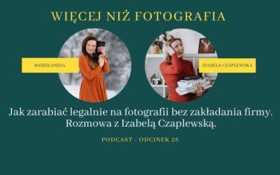 ODCINEK 58. Jak zarabiać legalnie na fotografii bez zakładania firmy. Rozmowa z Izabelą Czaplewską.