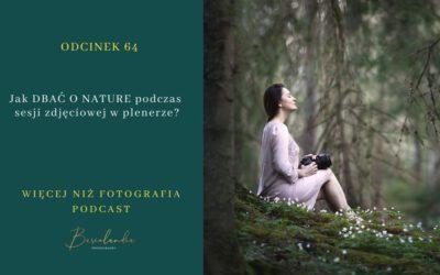 ODCINEK 64. Jak DBAĆ O NATURE podczas  sesji zdjęciowej w plenerze?