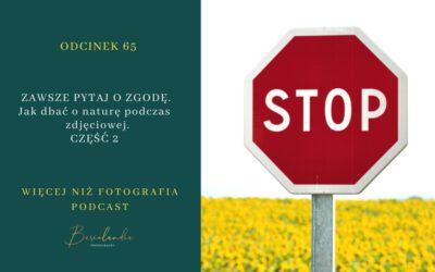 Odcinek 65. ZAWSZE PYTAJ O ZGODĘ. Jak dbać o naturę podczas sesji zdjęciowej w plenerze. CZĘŚĆ 2