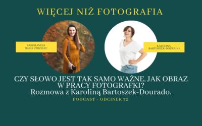 Odcinek 72. Czy słowo jest tak samo ważne jak obraz w pracy Fotografki? Rozmowa z Karoliną Bartoszek-Dourado.