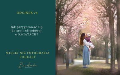 Odcinek 74. Jak przygotować się do sesji w kwiatach?