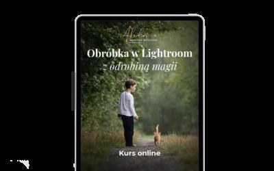 """Kurs online """"Obróbka w Lightroom z odrobiną magii"""" edycja 3"""